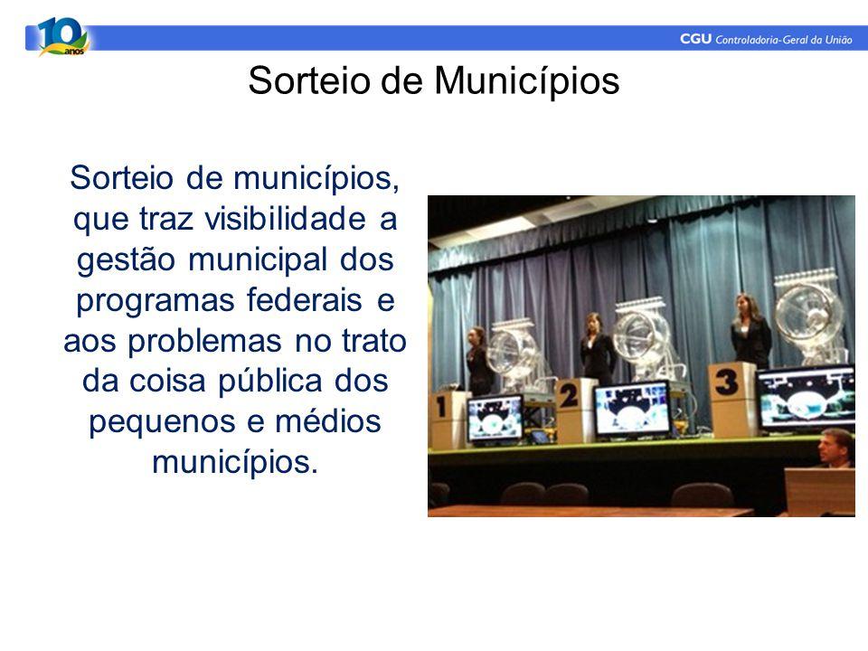 Sorteio de Municípios Sorteio de municípios, que traz visibilidade a gestão municipal dos programas federais e aos problemas no trato da coisa pública