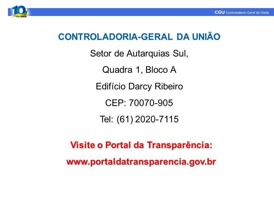 CONTROLADORIA-GERAL DA UNIÃO Setor de Autarquias Sul, Quadra 1, Bloco A Edifício Darcy Ribeiro CEP: 70070-905 Tel: (61) 2020-7115 www.cgu.gov.br cgu@cgu.gov.br Visite o Portal da Transparência: www.portaldatransparencia.gov.br