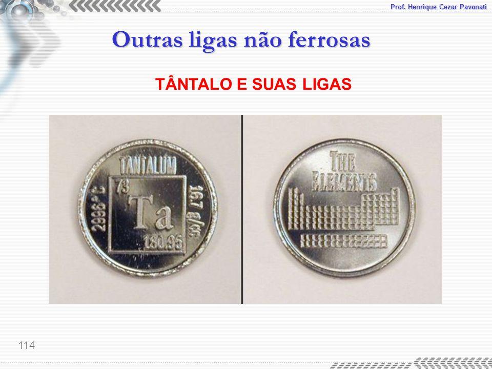 Prof. Henrique Cezar Pavanati Outras ligas não ferrosas 114 TÂNTALO E SUAS LIGAS