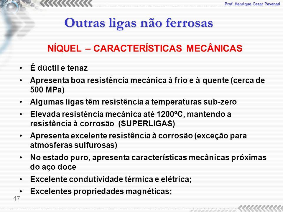 Prof. Henrique Cezar Pavanati Outras ligas não ferrosas 47 NÍQUEL – CARACTERÍSTICAS MECÂNICAS É dúctil e tenaz Apresenta boa resistência mecânica à fr