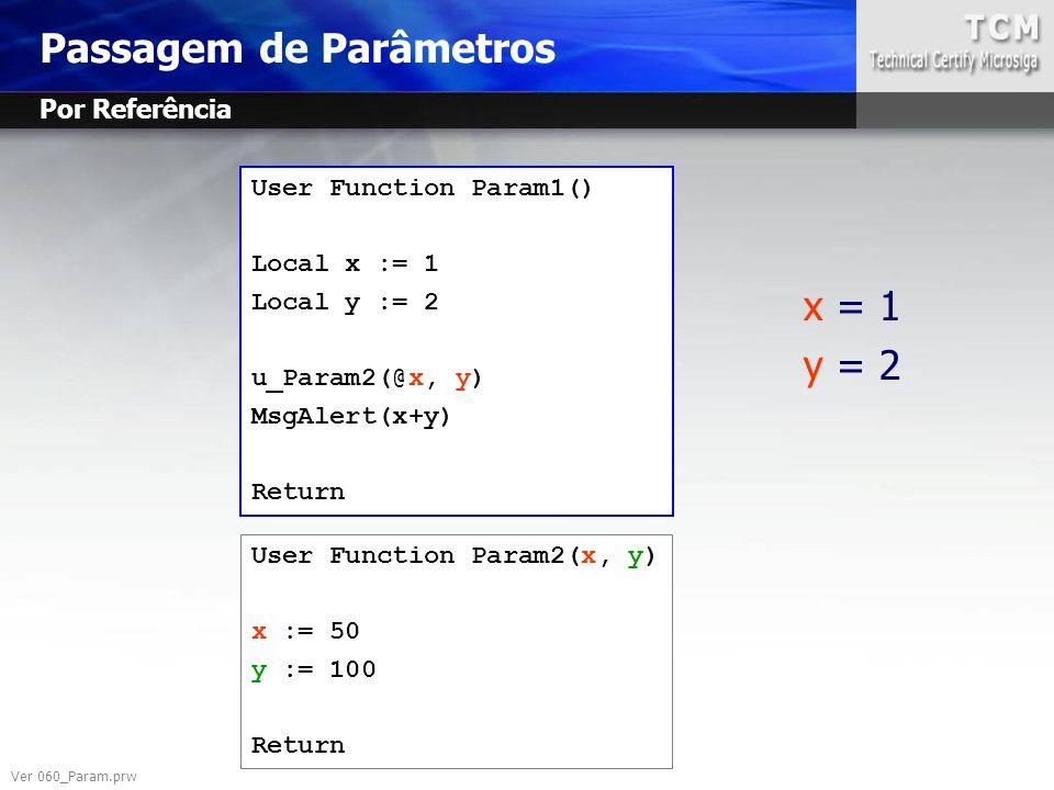 User Function Param1() Local x := 1 Local y := 2 u_Param2(@x, y) MsgAlert(x+y) Return User Function Param2(x, y) x := 50 y := 100 Return x = 1 y = 2 P