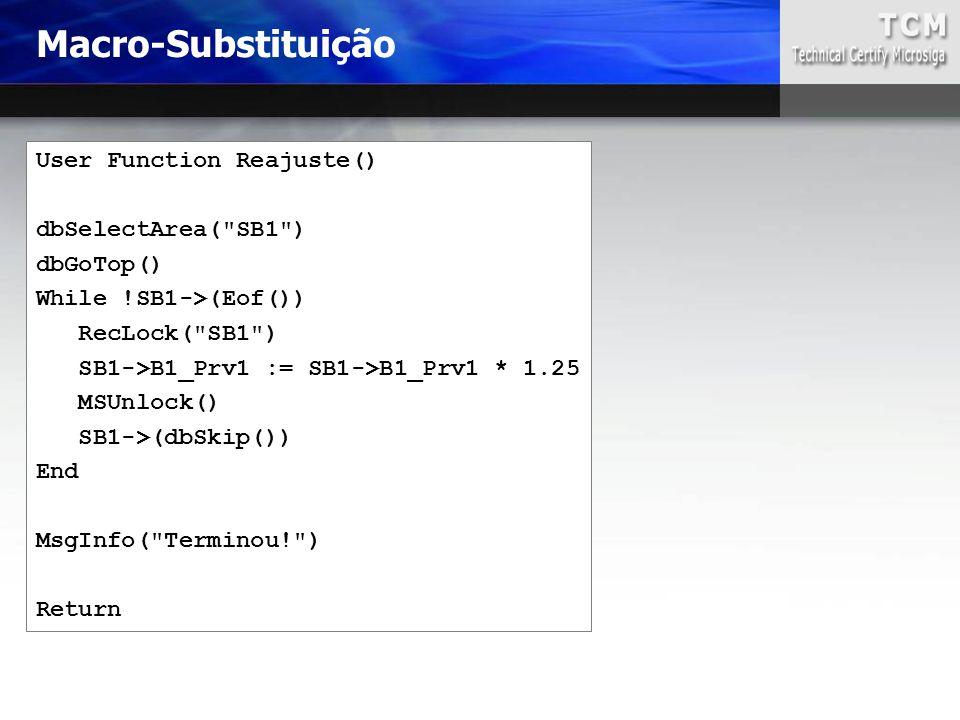 Macro-Substituição User Function Reajuste() dbSelectArea(