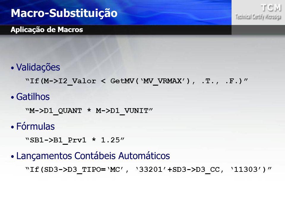 "Validações ""If(M->I2_Valor < GetMV('MV_VRMAX'),.T.,.F.)"" Gatilhos ""M->D1_QUANT * M->D1_VUNIT"" Fórmulas ""SB1->B1_Prv1 * 1.25"" Lançamentos Contábeis Aut"