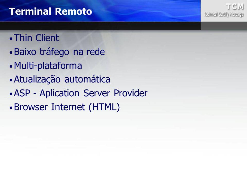 Thin Client Baixo tráfego na rede Multi-plataforma Atualização automática ASP - Aplication Server Provider Browser Internet (HTML) Terminal Remoto