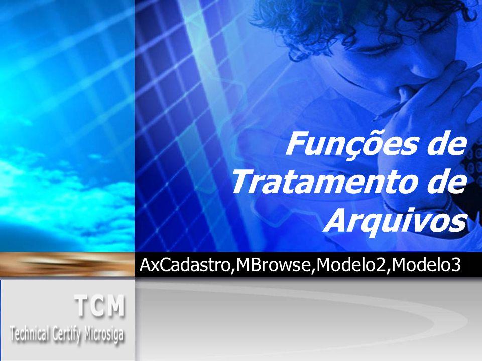 Funções de Tratamento de Arquivos AxCadastro,MBrowse,Modelo2,Modelo3