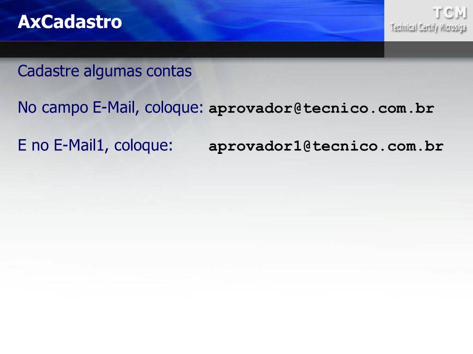Cadastre algumas contas No campo E-Mail, coloque: aprovador@tecnico.com.br E no E-Mail1, coloque: aprovador1@tecnico.com.br AxCadastro