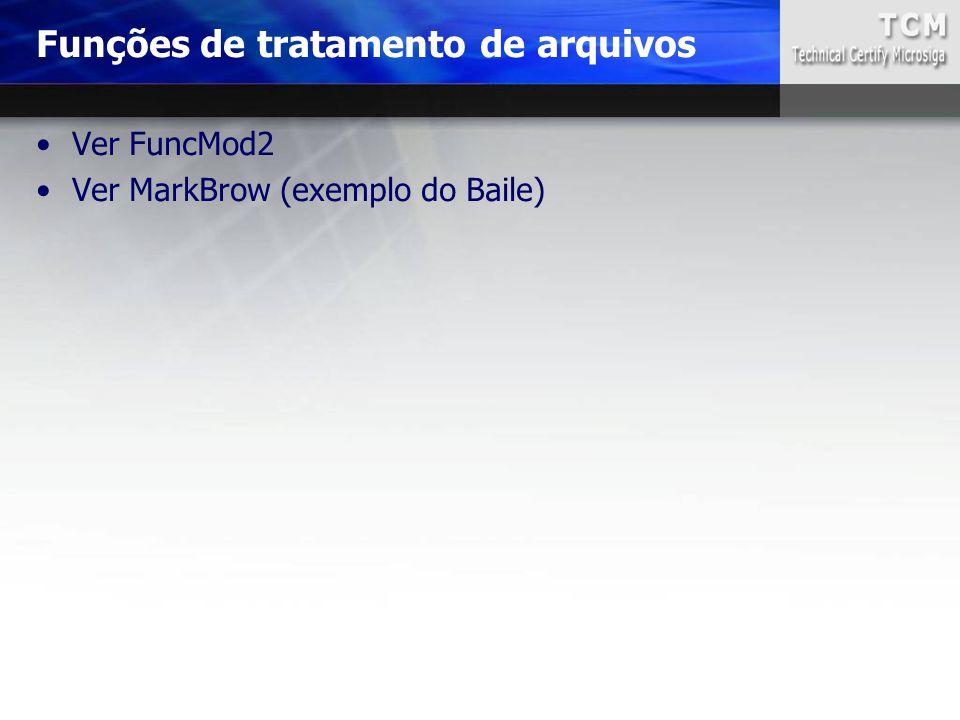 Ver FuncMod2 Ver MarkBrow (exemplo do Baile) Funções de tratamento de arquivos