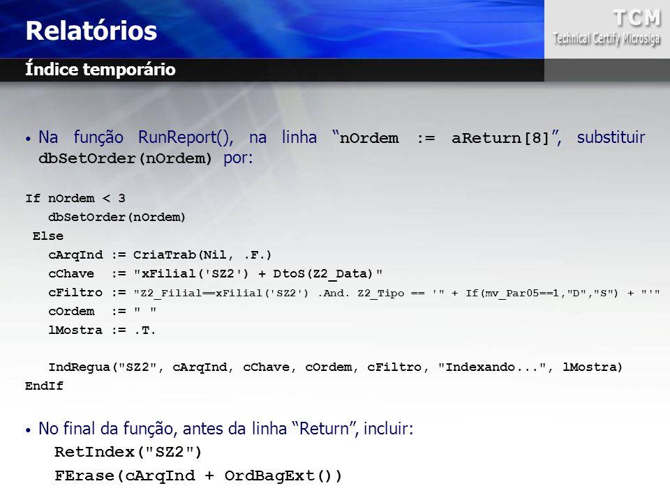 """Na função RunReport(), na linha """" nOrdem := aReturn[8] """", substituir dbSetOrder(nOrdem) por: If nOrdem < 3 dbSetOrder(nOrdem) Else cArqInd := CriaTrab"""