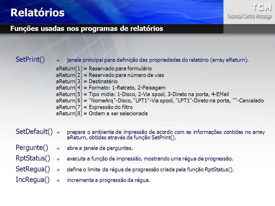 SetPrint()  janela principal para definição das propriedades do relatório (array aReturn). aReturn[1] = Reservado para formulário aReturn[2] = Reserv