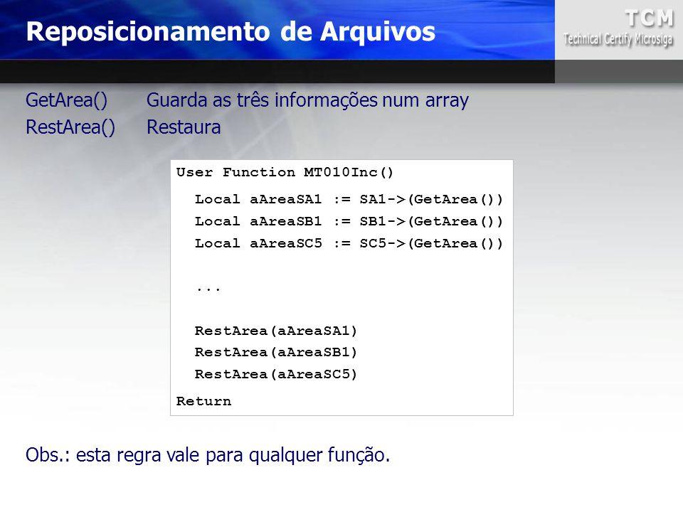 Reposicionamento de Arquivos User Function MT010Inc() Local aAreaSA1 := SA1->(GetArea()) Local aAreaSB1 := SB1->(GetArea()) Local aAreaSC5 := SC5->(Ge