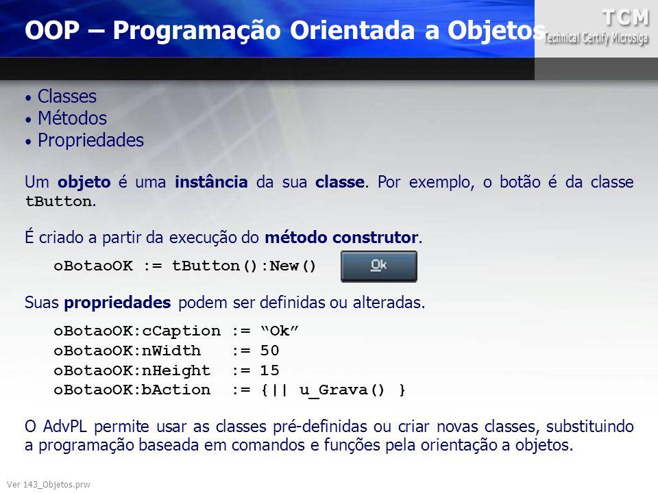 OOP – Programação Orientada a Objetos Classes Métodos Propriedades Um objeto é uma instância da sua classe. Por exemplo, o botão é da classe tButton.