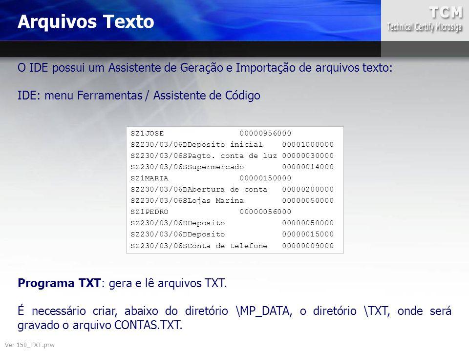 Arquivos Texto Ver 150_TXT.prw O IDE possui um Assistente de Geração e Importação de arquivos texto: IDE: menu Ferramentas / Assistente de Código Prog