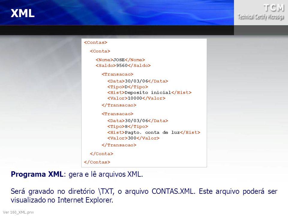 XML Programa XML: gera e lê arquivos XML. Será gravado no diretório \TXT, o arquivo CONTAS.XML. Este arquivo poderá ser visualizado no Internet Explor