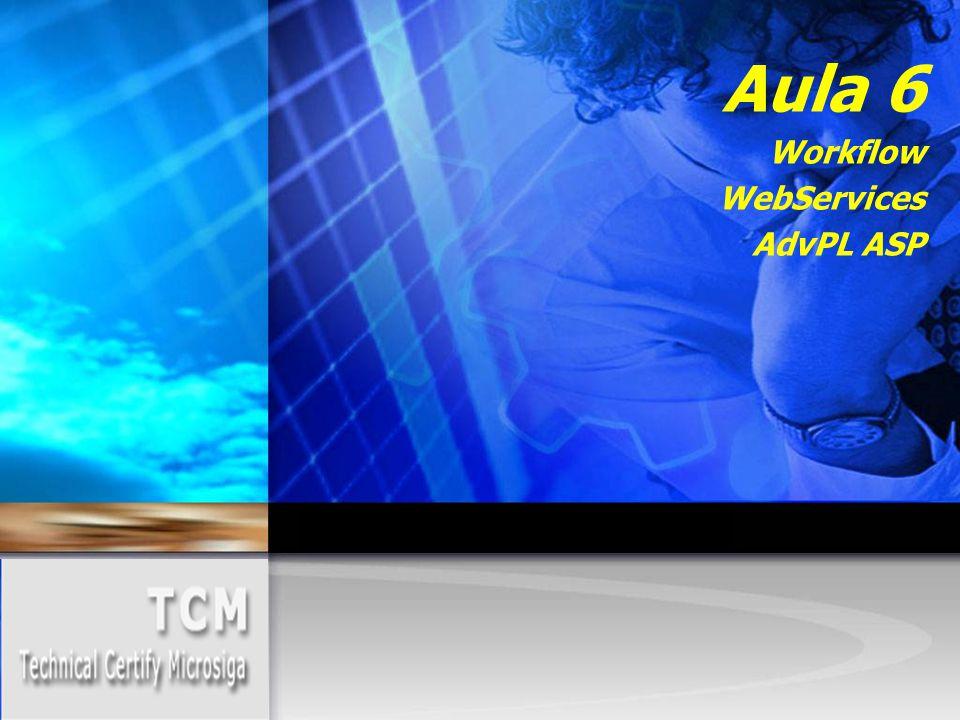 Aula 6 Workflow WebServices AdvPL ASP