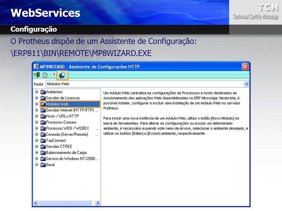 O Protheus dispõe de um Assistente de Configuração: \ERP811\BIN\REMOTE\MP8WIZARD.EXE WebServices Configuração