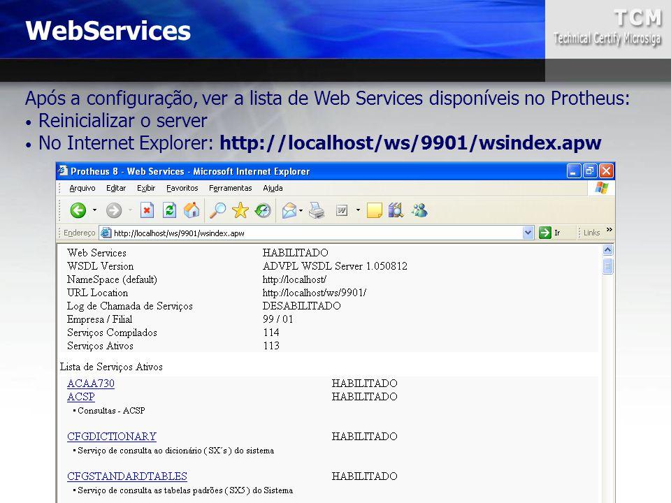 Após a configuração, ver a lista de Web Services disponíveis no Protheus: Reinicializar o server No Internet Explorer: http://localhost/ws/9901/wsinde