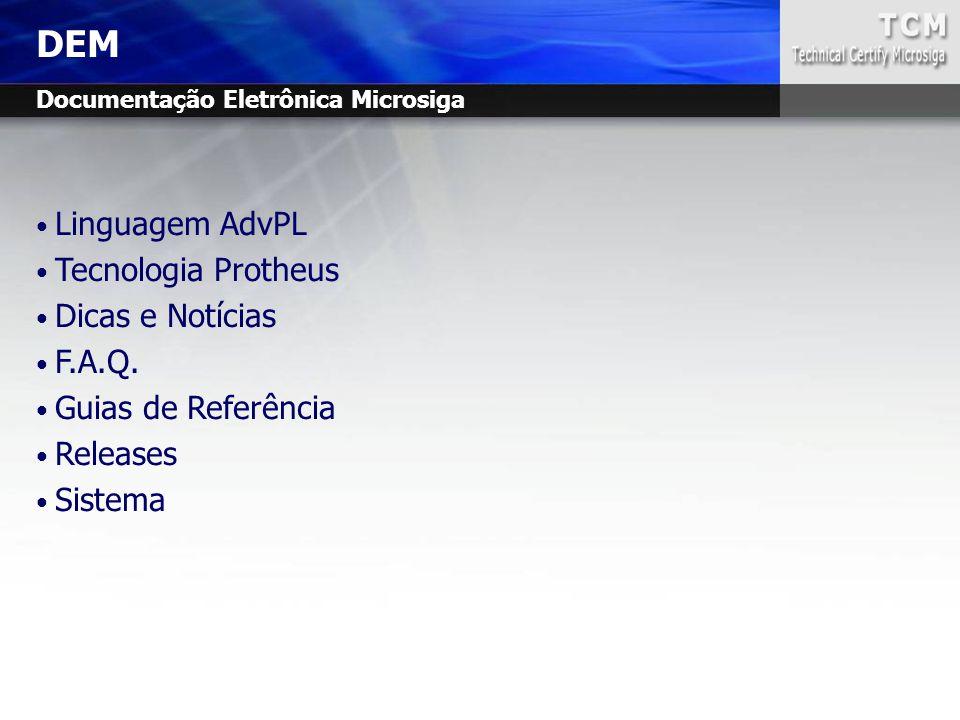 DEM Linguagem AdvPL Tecnologia Protheus Dicas e Notícias F.A.Q. Guias de Referência Releases Sistema Documentação Eletrônica Microsiga