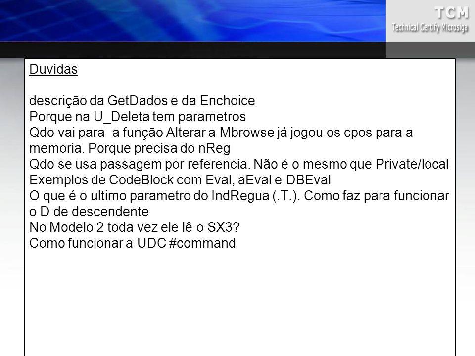 Duvidas descrição da GetDados e da Enchoice Porque na U_Deleta tem parametros Qdo vai para a função Alterar a Mbrowse já jogou os cpos para a memoria.