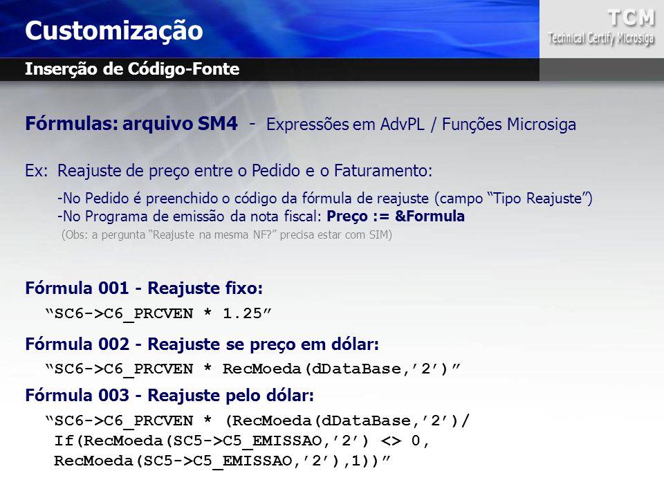 Fórmulas: arquivo SM4 - Expressões em AdvPL / Funções Microsiga Ex:Reajuste de preço entre o Pedido e o Faturamento: -No Pedido é preenchido o código