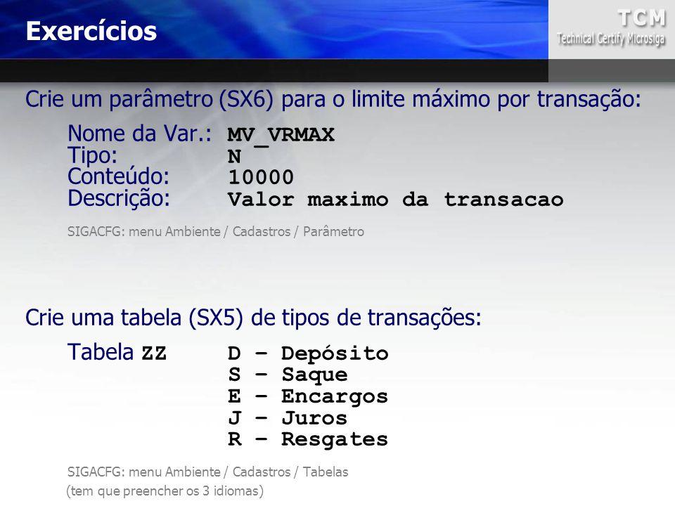 Crie um parâmetro (SX6) para o limite máximo por transação: Nome da Var.: MV_VRMAX Tipo: N Conteúdo: 10000 Descrição: Valor maximo da transacao SIGACF