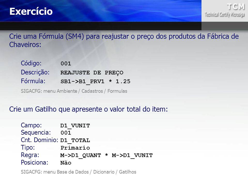 Crie uma Fórmula (SM4) para reajustar o preço dos produtos da Fábrica de Chaveiros: Código: 001 Descrição: REAJUSTE DE PREÇO Fórmula: SB1->B1_PRV1 * 1