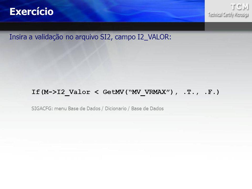 """If(M->I2_Valor < GetMV(""""MV_VRMAX""""),.T.,.F.) Exercício SIGACFG: menu Base de Dados / Dicionario / Base de Dados Insira a validação no arquivo SI2, camp"""
