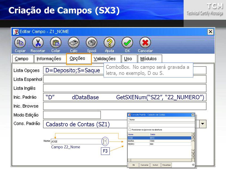 "D=Deposito;S=Saque ""D"" dDataBase GetSXENum(""SZ2"", ""Z2_NUMERO"") Cadastro de Contas (SZ1) ComboBox. No campo será gravada a letra, no exemplo, D ou S. F"