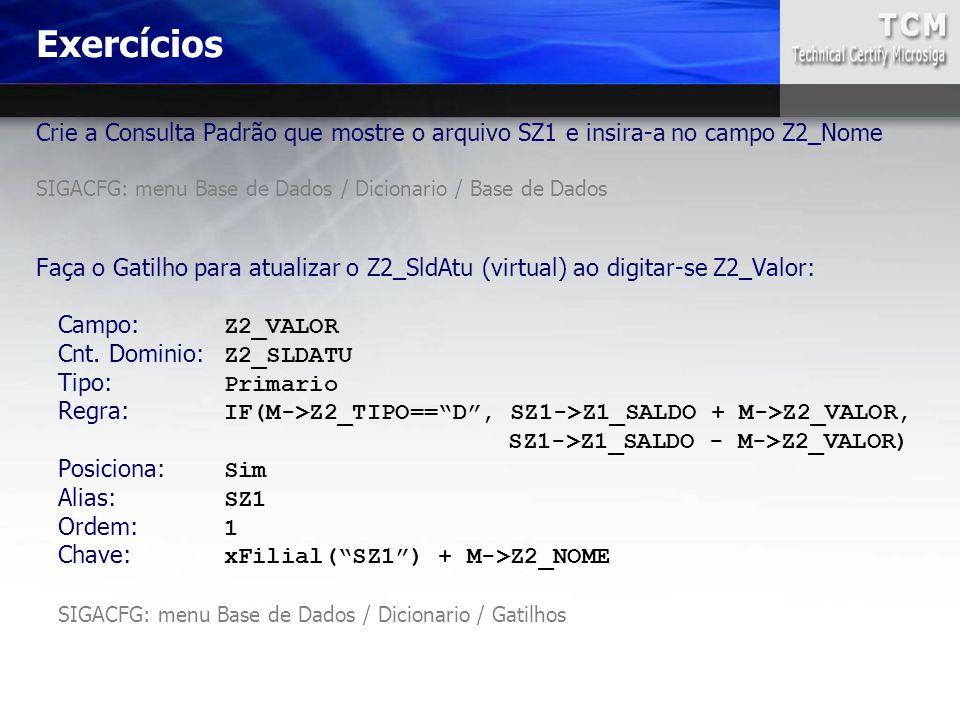 Crie a Consulta Padrão que mostre o arquivo SZ1 e insira-a no campo Z2_Nome SIGACFG: menu Base de Dados / Dicionario / Base de Dados Faça o Gatilho pa