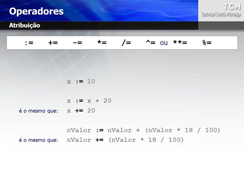 := += -= *= /= ^= ou **= %= x := 10 x := x + 20 é o mesmo que: x += 20 nValor := nValor + (nValor * 18 / 100) é o mesmo que: nValor += (nValor * 18 /
