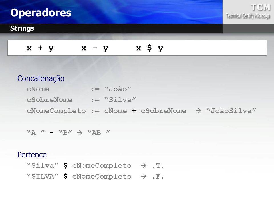 "x + y x - y x $ y Concatenação cNome := ""João"" cSobreNome := ""Silva"" cNomeCompleto := cNome + cSobreNome  ""JoãoSilva"" ""A "" - ""B""  ""AB "" Pertence ""Si"