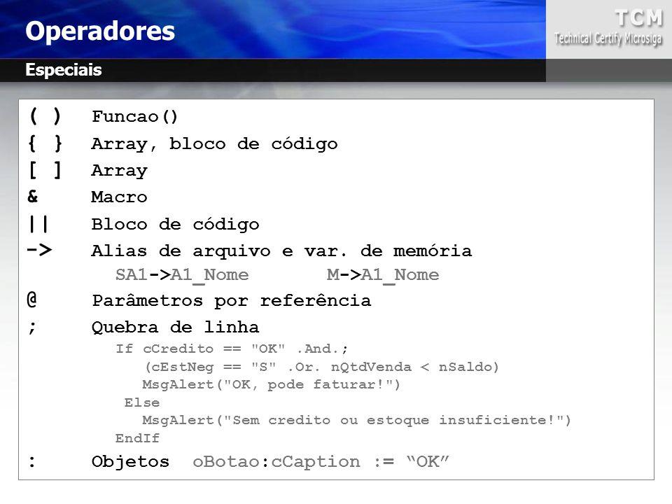 ( ) Funcao() { } Array, bloco de código [ ] Array & Macro || Bloco de código -> Alias de arquivo e var. de memória SA1->A1_Nome M->A1_Nome @ Parâmetro