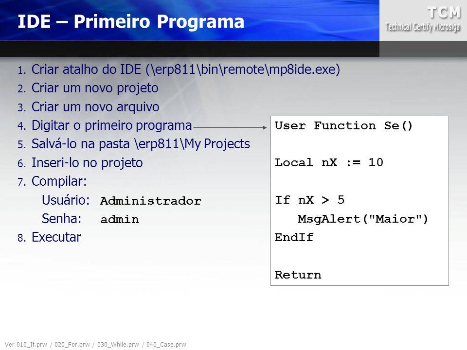 1. Criar atalho do IDE (\erp811\bin\remote\mp8ide.exe) 2. Criar um novo projeto 3. Criar um novo arquivo 4. Digitar o primeiro programa 5. Salvá-lo na