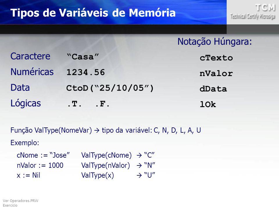 """Caractere """"Casa"""" Numéricas 1234.56 Data CtoD(""""25/10/05"""") Lógicas.T..F. Tipos de Variáveis de Memória Ver Operadores.PRW Exercicio Função ValType(NomeV"""
