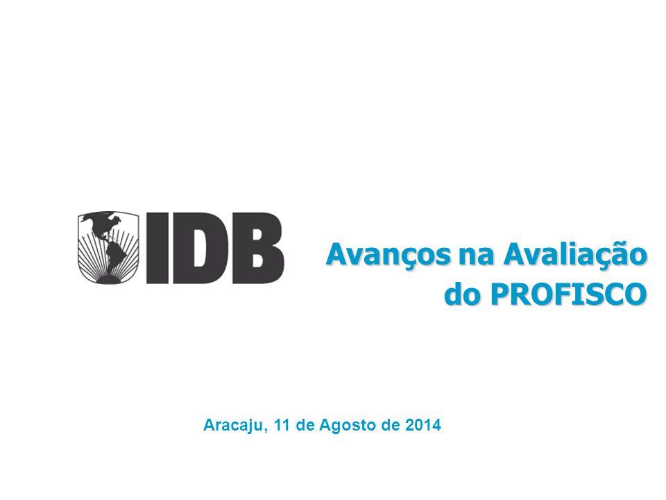 Avanços na Avaliação do PROFISCO Aracaju, 11 de Agosto de 2014