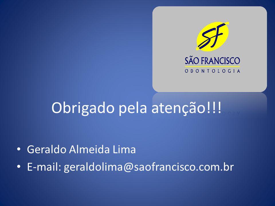 Obrigado pela atenção!!! Geraldo Almeida Lima E-mail: geraldolima@saofrancisco.com.br