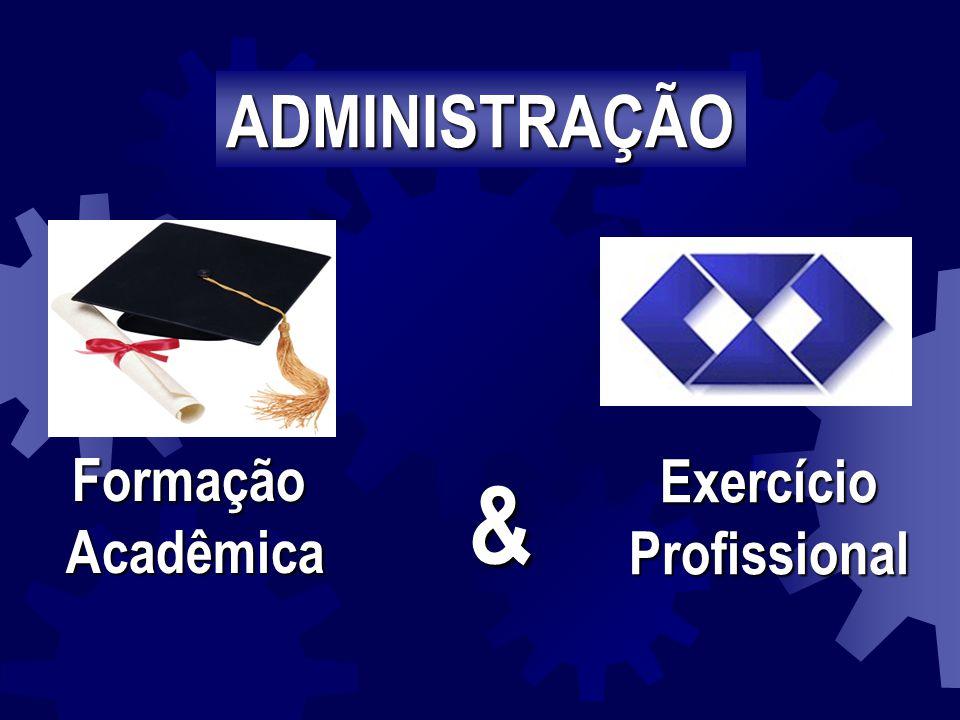 & ADMINISTRAÇÃO Formação Acadêmica Acadêmica ExercícioProfissional