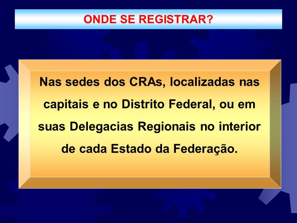 ONDE SE REGISTRAR? Nas sedes dos CRAs, localizadas nas capitais e no Distrito Federal, ou em suas Delegacias Regionais no interior de cada Estado da F