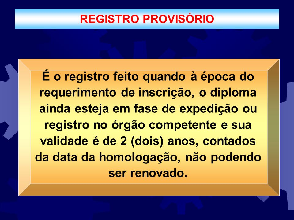 REGISTRO PROVISÓRIO É o registro feito quando à época do requerimento de inscrição, o diploma ainda esteja em fase de expedição ou registro no órgão c