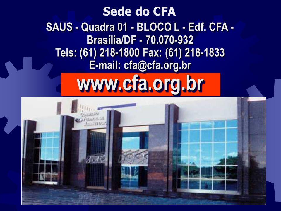 Sede do CFA SAUS - Quadra 01 - BLOCO L - Edf. CFA - Brasília/DF - 70.070-932 Tels: (61) 218-1800 Fax: (61) 218-1833 E-mail: cfa@cfa.org.br www.cfa.org