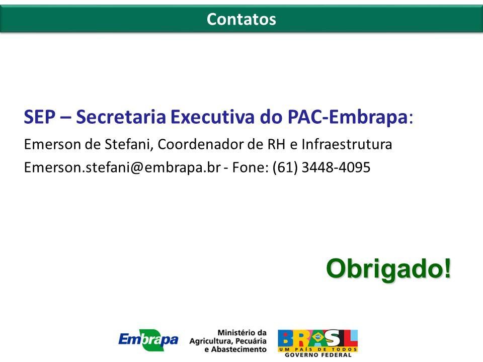 Contatos SEP – Secretaria Executiva do PAC-Embrapa: Emerson de Stefani, Coordenador de RH e Infraestrutura Emerson.stefani@embrapa.br - Fone: (61) 3448-4095 Obrigado!