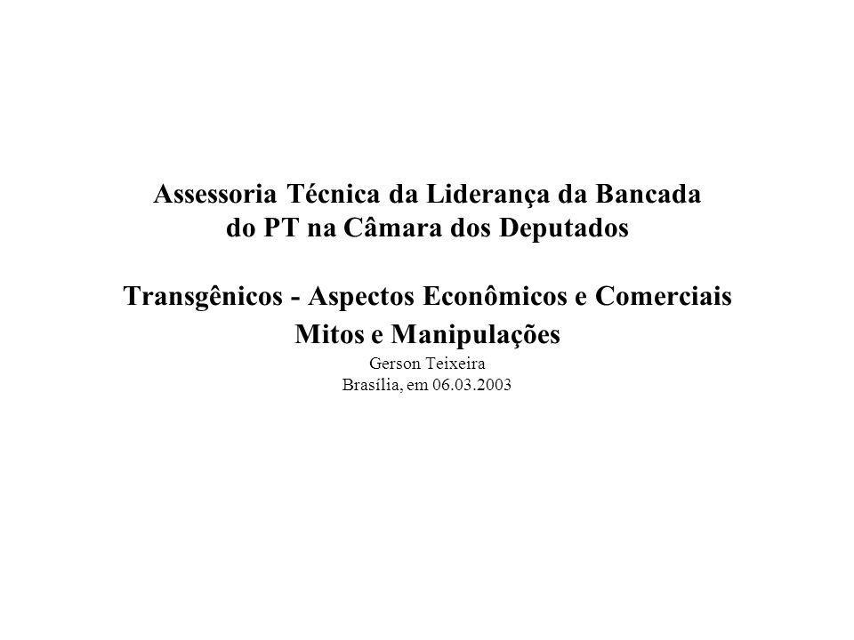 Assessoria Técnica da Liderança da Bancada do PT na Câmara dos Deputados Transgênicos - Aspectos Econômicos e Comerciais Mitos e Manipulações Gerson T