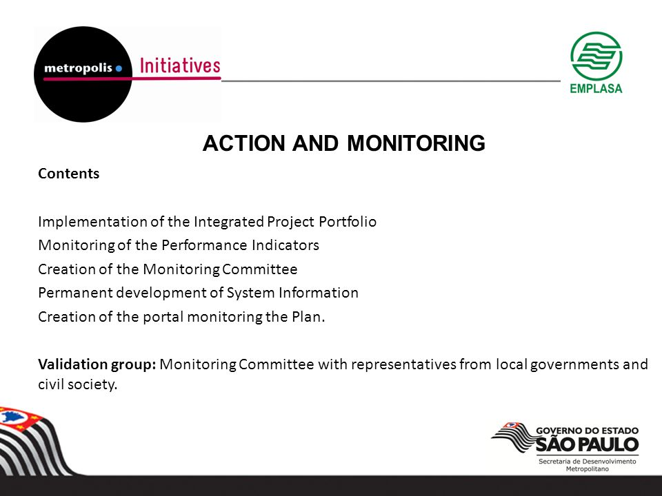 ACTION AND MONITORING Contents Implementation of the Integrated Project Portfolio Monitoring of the Performance Indicators Creation of the Monitoring Committee Permanent development of System Information Creation of the portal monitoring the Plan.