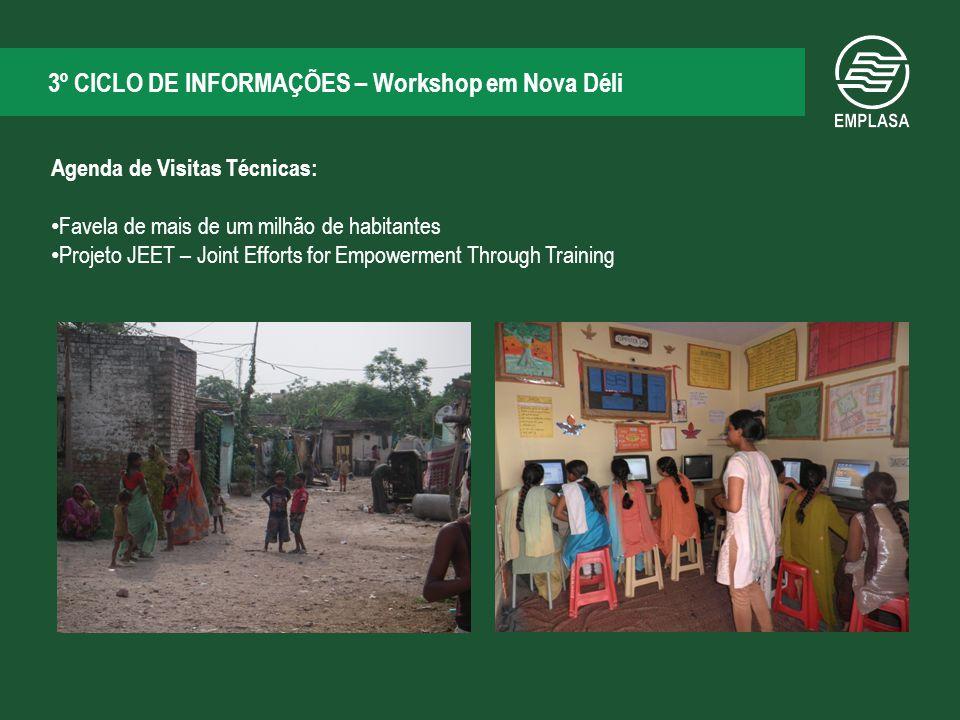 3º CICLO DE INFORMAÇÕES – Workshop em Nova Déli Agenda de Visitas Técnicas: Favela de mais de um milhão de habitantes Projeto JEET – Joint Efforts for Empowerment Through Training