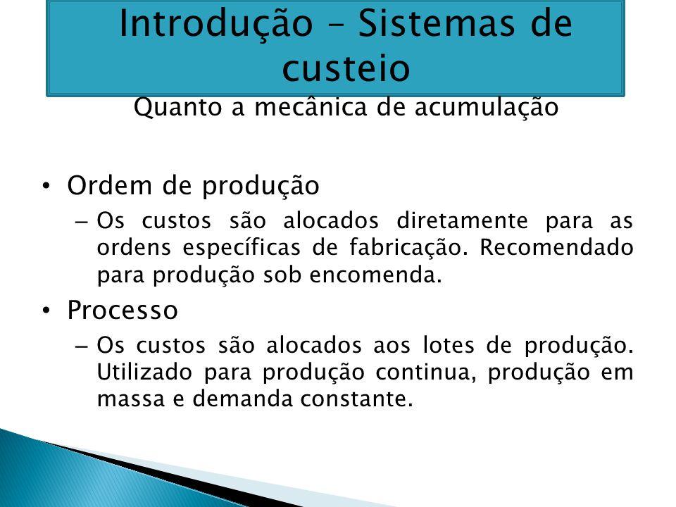 Ordem de produção – Os custos são alocados diretamente para as ordens específicas de fabricação.