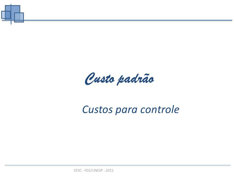 EESC - FEG/UNESP - 2011 Custo padrão Custos para controle