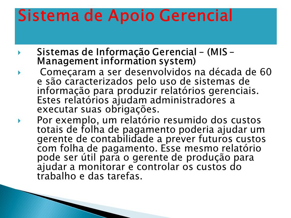  Sistemas de Informação Gerencial – (MIS – Management information system)  Começaram a ser desenvolvidos na década de 60 e são caracterizados pelo u
