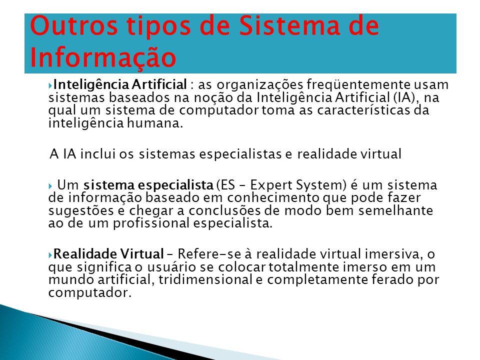  Inteligência Artificial : as organizações freqüentemente usam sistemas baseados na noção da Inteligência Artificial (IA), na qual um sistema de comp