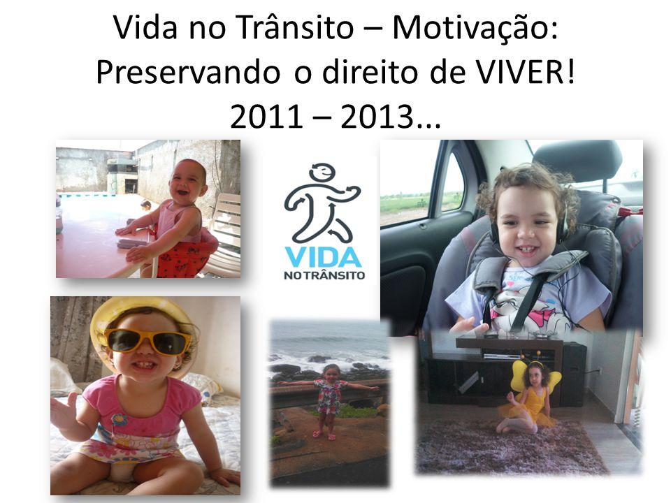 Vida no Trânsito – Motivação: Preservando o direito de VIVER! 2011 – 2013...