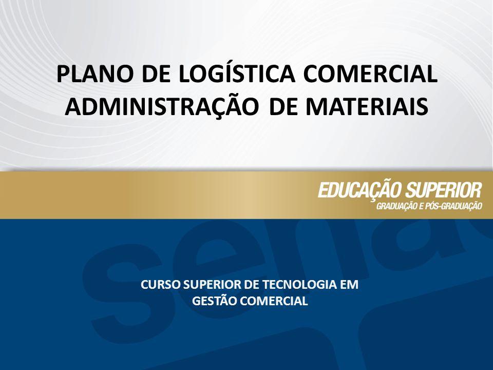 CURSO SUPERIOR DE TECNOLOGIA EM GESTÃO COMERCIAL PLANO DE LOGÍSTICA COMERCIAL ADMINISTRAÇÃO DE MATERIAIS