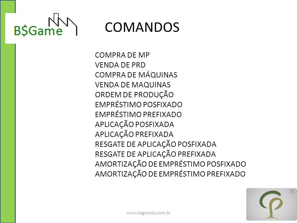 COMANDOS COMPRA DE MP VENDA DE PRD COMPRA DE MÁQUINAS VENDA DE MAQUINAS ORDEM DE PRODUÇÃO EMPRÉSTIMO POSFIXADO EMPRÉSTIMO PREFIXADO APLICAÇÃO POSFIXAD